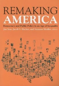 Remaking America: Democracy and Public Policy in an Age of Inequality by (ed.) Jacob Hacker, Joe Soss & Suzanne Mettler