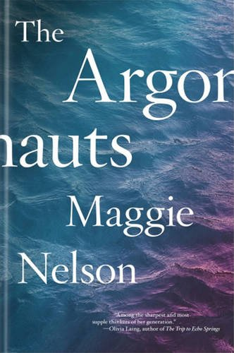 The best books on Radical Environmentalism - The Argonauts by Maggie Nelson