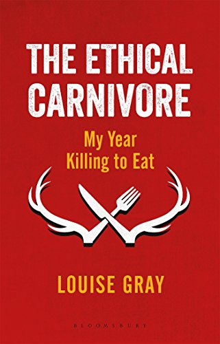 The best books on Eating Meat - The Ethical Carnivore: My Year Killing to Eat by Louise Gray
