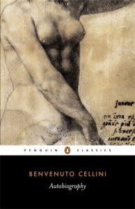 The Best Italian Renaissance Books - The Autobiography of Benvenuto Cellini by Benvenuto Cellini