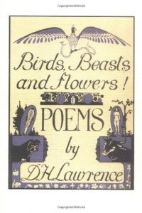 The best books on D H Lawrence - Birds, Beasts and Flowers by D. H. Lawrence