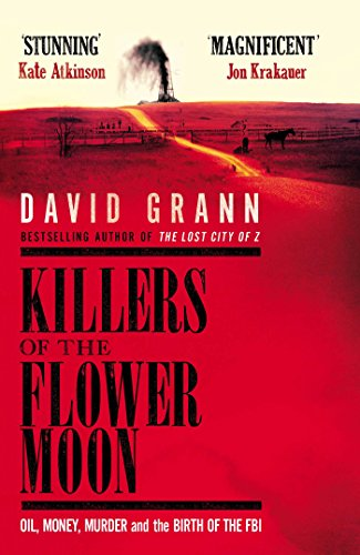The Best True Crime Books - Killers of the Flower Moon: Oil, Money, Murder and the Birth of the FBI by David Grann