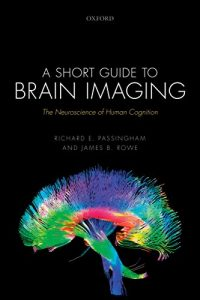 The best books on Cognitive Neuroscience - A Short Guide to Brain Imaging: The Neuroscience of Human Cognition by Dick Passingham & James Rowe