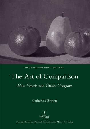The Art of Comparison: How Novels and Critics Compare by Catherine Brown