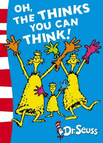 Oh The Thinks You Can Think by Dr Seuss