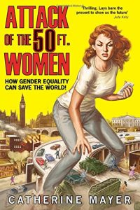 The best books on Alternative Futures - The Attack of the 50ft Women: How Gender Equality Can Save the World! by Catherine Mayer