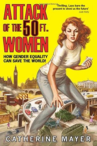 The Attack of the 50ft Women: How Gender Equality Can Save the World! by Catherine Mayer