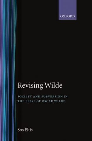 Revising Wilde: Society and Subversion in the Plays of Oscar Wilde by Sos Eltis
