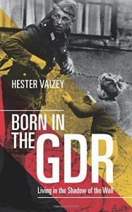 The best books on Modern German History - Born in the GDR by Hester Vaizey