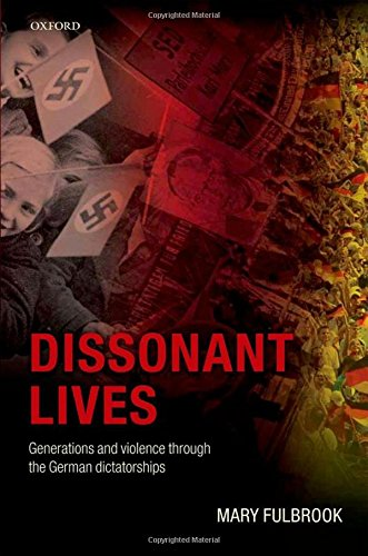 Dissonant Lives: Generations and Violence Through the German Dictatorships by Mary Fulbrook