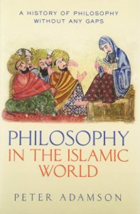 The best books on Philosophy in the Islamic World - Philosophy in the Islamic World: A History of Philosophy Without Any Gaps, vol. 3 by Peter Adamson