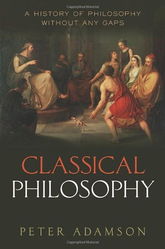 The best books on Philosophy in the Islamic World - Classical Philosophy: A History of Philosophy Without Any Gaps, vol. 1 by Peter Adamson