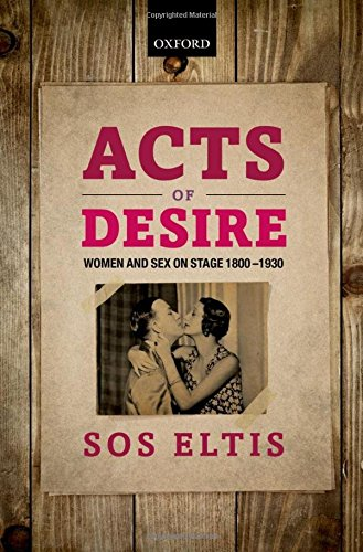 The best books on Oscar Wilde - Acts of Desire: Women and Sex on Stage 1800-1930 by Sos Eltis