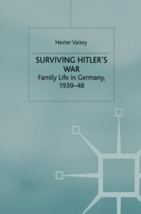 The best books on Modern German History - Surviving Hitler's War: Family Life in Germany, 1939-48 by Hester Vaizey
