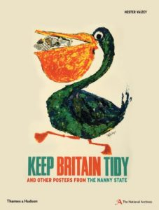 The best books on Modern German History - Keep Britain Tidy: And Other Posters from the Nanny State by Hester Vaizey