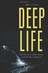 The best books on Life Below the Surface of the Earth - Deep Life: The Hunt for the Hidden Biology of Earth, Mars, and Beyond by Tullis Onstott