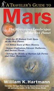 The best books on Life Below the Surface of the Earth - A Traveler's Guide to Mars by William Hartmann