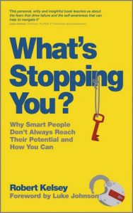 The best books on Overcoming Insecurities - What's Stopping You?: Why Smart People Don't Always Reach Their Potential and How You Can by Robert Kelsey