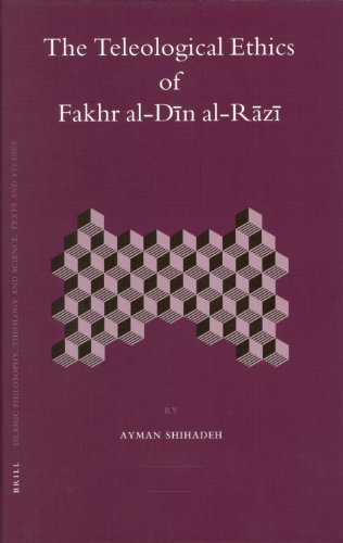 The best books on Philosophy in the Islamic World - The Teleological Ethics of Fakhr al-Dīn al-Rāzī by Ayman Shihadeh