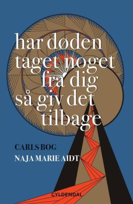 Dorthe Nors on the best Contemporary Scandinavian Literature - Har døden taget noget fra dig så giv det tilbage, Carls bog by Naja Marie Aidt