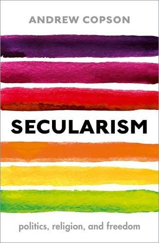 The best books on Humanism - Secularism: Politics, Religion, and Freedom by Andrew Copson