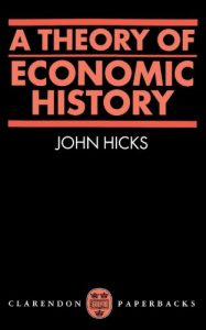 Peter Temin on An Economic Historian's Favourite Books - A Theory of Economic History by John Hicks