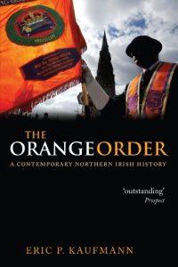 The best books on Irish Unionism - The Orange Order: A Contemporary Northern Irish History by Eric Kaufmann