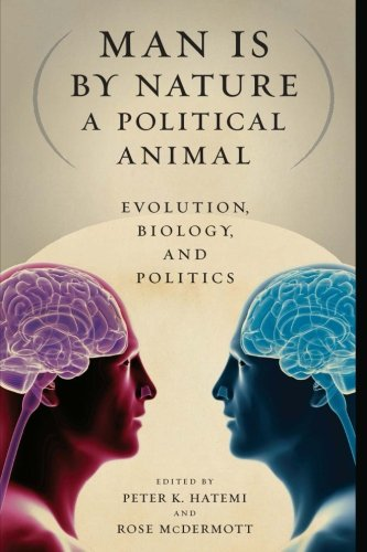 The best books on The Psychology of War - Man Is by Nature a Political Animal: Evolution, Biology, and Politics by Peter Hatemi & Rose McDermott