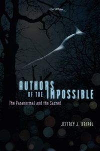 The best books on Ecstatic Experiences - Authors of the Impossible: The Paranormal and the Sacred by Jeffrey J Kripal