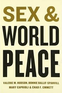 The best books on The Psychology of War - Sex and World Peace by Bonnie Ballif-Spanvill, Chad Emmett, Mary Caprioli & Valerie Hudson