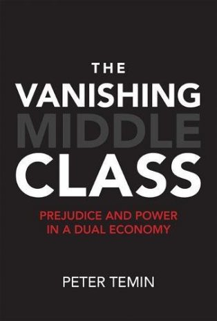 The Vanishing Middle Class: Prejudice and Power in a Dual Economy by Peter Temin
