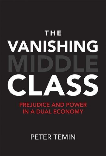 Peter Temin on An Economic Historian's Favourite Books - The Vanishing Middle Class: Prejudice and Power in a Dual Economy by Peter Temin