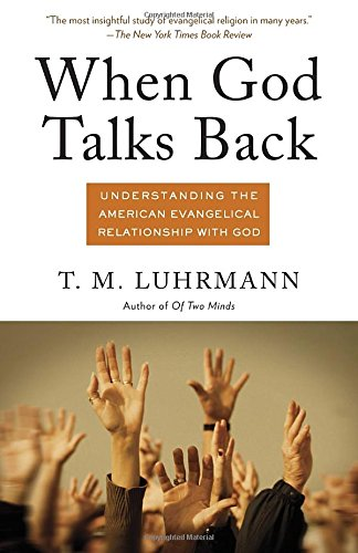 The best books on Ecstatic Experiences - When God Talks Back: Understanding the American Evangelical Relationship with God by Tanya Luhrmann