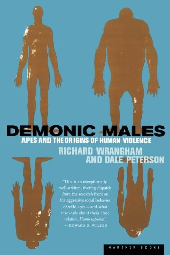 Demonic Males: Apes and the Origins of Human Violence by Dale Peterson & Richard Wrangham