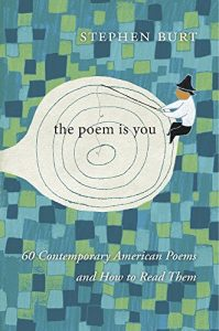 Stephanie Burt on Contemporary American Poetry - The Poem Is You: Sixty Contemporary American Poems and How to Read Them by Stephanie Burt