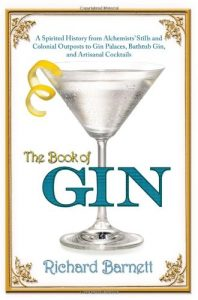 The best books on Gin - The Book of Gin: A Spirited World History from Alchemists' Stills and Colonial Outposts to Gin Palaces, Bathtub Gin, and Artisanal Cocktails by Richard Barnett