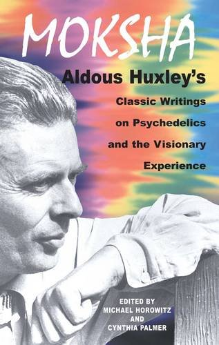 The best books on Ecstatic Experiences - Moksha: Aldous Huxley's Classic Writings on Psychedelics and the Visionary Experience by Aldous Huxley