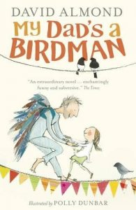 Paul Howard recommends the best Books About Dads - My Dad's A Birdman by David Almond & Polly Dunbar
