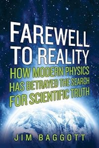 Jim Baggott on Writing about Physics - Farewell to Reality: How Modern Physics Has Betrayed the Search for Scientific Truth by Jim Baggott