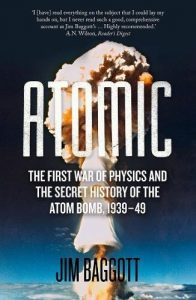 Jim Baggott on Writing about Physics - Atomic: The First War of Physics and the Secret History of the Atom Bomb 1939-49 by Jim Baggott