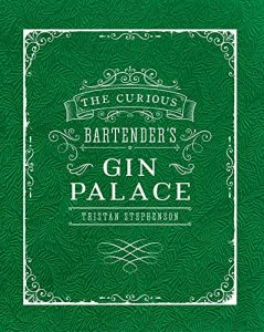 The best books on Gin - The Curious Bartender's Gin Palace by Tristan Stephenson