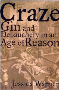 The best books on Gin - Craze: Gin and Debauchery in an Age of Reason by Jennifer Warner