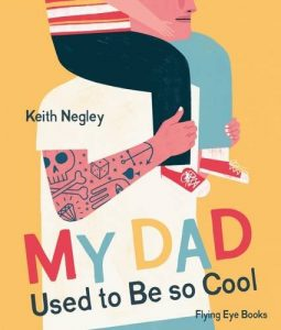 Best Books About Dads (for younger kids) - My Dad Used To Be So Cool by Keith Negley