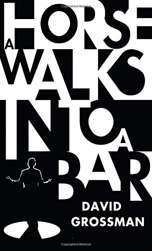 A Horse Walks into a Bar by David Grossman and Jessica Cohen (translator)