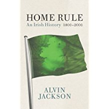 The best books on Irish Unionism - Home Rule: An Irish History 1800-2000 by Alvin Jackson