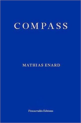 Neil Griffiths recommends the best Indie Fiction of 2017 - Compass by Charlotte Mandell (translator) & Mathias Enard