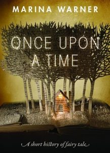 Marina Warner on Fairy Tales - Once Upon a Time: A Short History of Fairy Tale by Marina Warner
