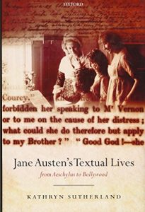 Devoney Looser on The Alternative Jane Austen - Jane Austen's Textual Lives: From Aeschylus to Bollywood by Kathryn Sutherland