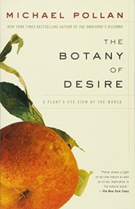 The best books on Trees - The Botany of Desire: A Plant's-Eye View of the World by Michael Pollan