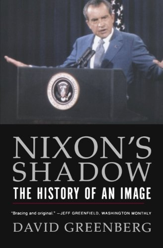 The best books on Political Spin - Nixon's Shadow: The History of an Image by David Greenberg